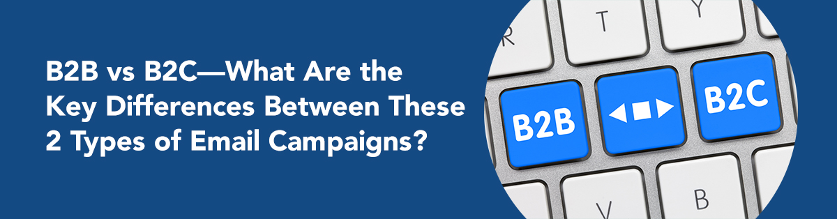 B2B vs B2C—What Are the Key Differences Between These 2 Types of Email Campaigns?