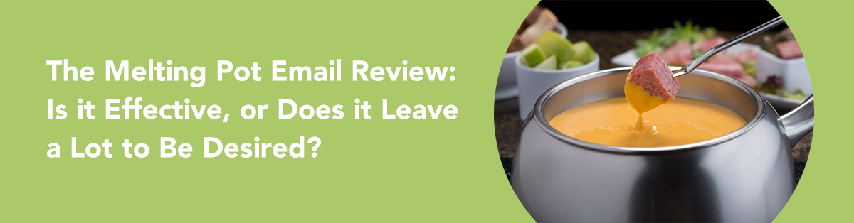 The Melting Pot Email Review: Is it effective, or does it leave a lot to be desired?