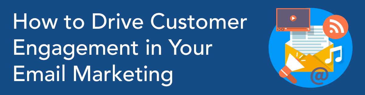 How to Drive Customer Engagement in Your Email Marketing