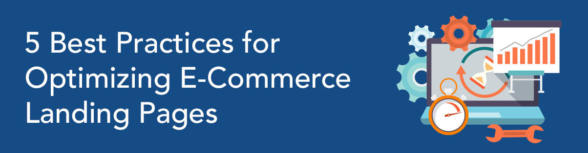 5 Best Practices for Optimizing E-Commerce Landing Pages