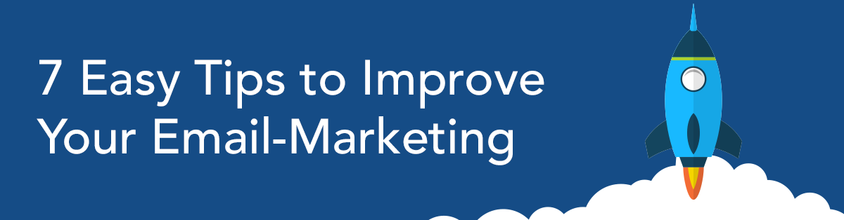 7 Easy Tips to Improve Your Email-Marketing