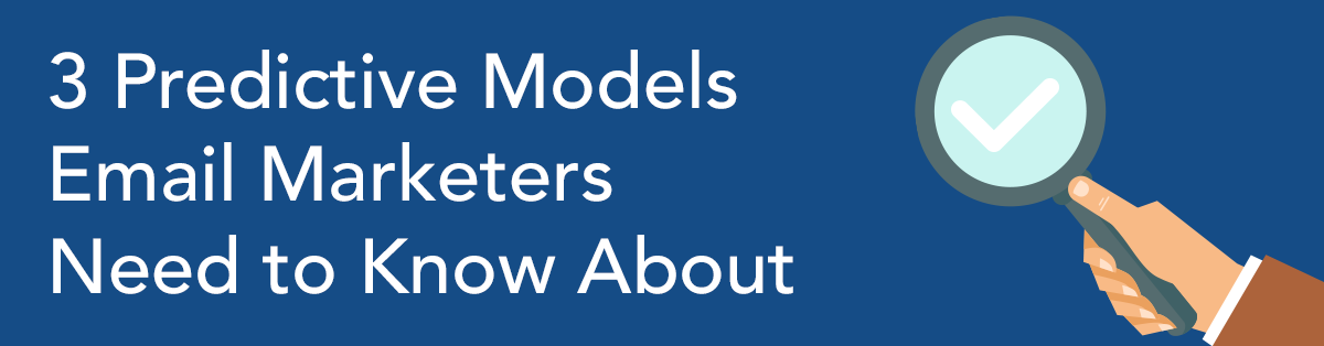 3 Predictive Models Email Marketers Should Know