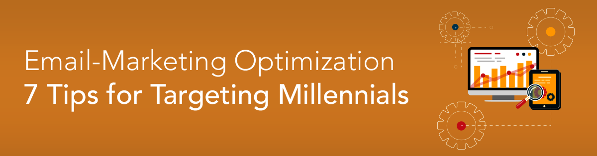 Email-Marketing Optimization-7 Tips for Targeting Millennials
