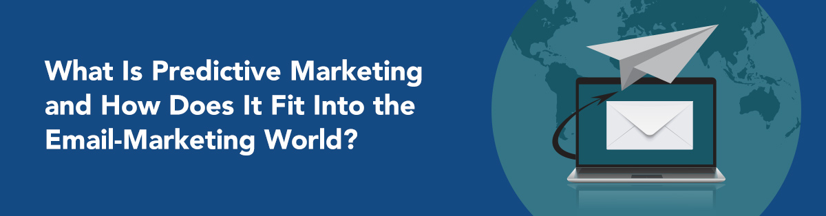 Part 1—What Is Predictive Marketing and How Does It Fit Into the Email-Marketing World?