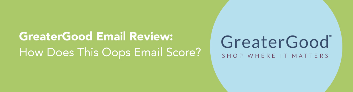 GreaterGood Email Review: How Does This Oops Email Score?