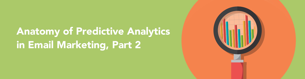 Anatomy of Predictive Analytics in Email Marketing, Part 2